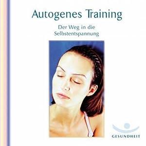 Autogenes Training. Der Weg in die Selbstentspannung Hörbuch