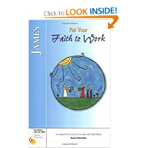 James: Put Your Faith to Work (Six Weeks with the Bible) Kevin Perrotta