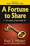 img - for By Paul J. Meyer A Fortune to Share: it's yours, if you want it! [Paperback] book / textbook / text book