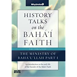 History Talks on the Baha'i Faith Part 3 of 9: Ministry of Baha'u'llah (Part I)