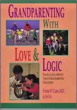 Grandparenting With Love & Logic: Practical Solutions to Today's Grandparenting Challenges Grandpar