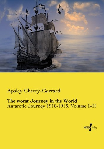 the-worst-journey-in-the-world-antarctic-journey-1910-1913-volume-i-ii