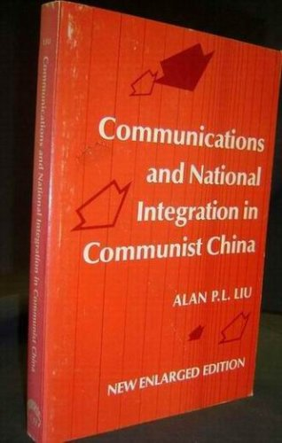 Communication and National Integration In Communist China, Alan P.L. Liu
