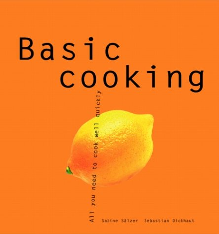 Basic Cooking: All You Need to Cook Well Quickly (Basic Series), Jennifer L. Newens, Sebastian Dickhaut
