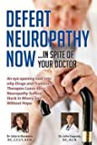 img - for Defeat Neuropathy Now! : Inspite of Your Doctor (Paperback)--by Valerie Monteiro [2014 Edition] book / textbook / text book