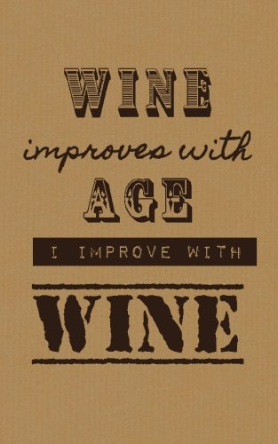 Wine Improves With Age I Improve With Wine: Wine Tasting Journal / Diary / Notebook for Wine Lovers (SipSwirlSwallow Wine Tasting Journals) (Volume 12) by SipSwirlSwallow