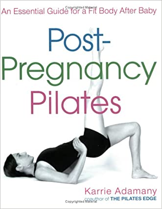 Post-Pregnancy Pilates: An Essential Guide for a Fit Body After Baby written by Karrie Adamany