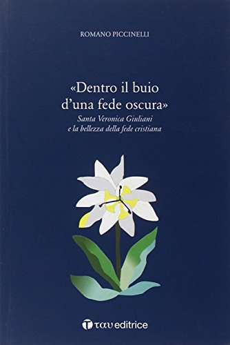 Dentro il buio di una fede oscura. Santa Veronica Giuliani e la bellezza della fede cristiana