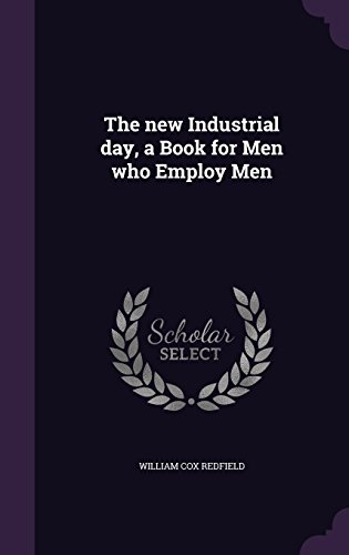 The new Industrial day, a Book for Men who Employ Men