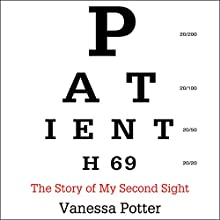 Patient H69: The Story of My Second Sight Audiobook by Vanessa Potter Narrated by Vanessa Potter