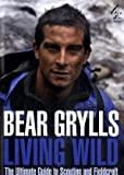 Living Wild: The Ultimate Guide to Scouting and Fieldcraft Bear Grylls
