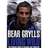 Living Wild: The Ultimate Guide to Scouting and Fieldcraftby Bear Grylls