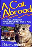 A Cat Abroad The Further Adventures of Norton, the Cat Who Went to Paris, and His Human