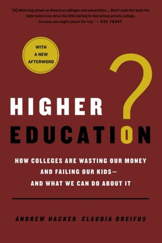 Higher Education?: How Colleges Are Wasting Our Money and...