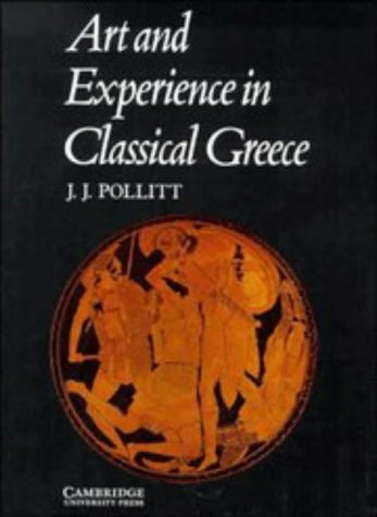 Art and Experience in Classical Greece, JEROME JORDAN POLLITT