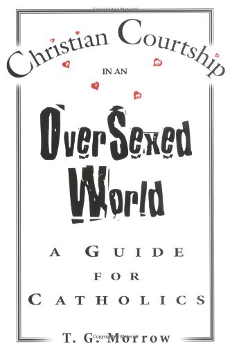 Christian Courtship in an Oversexed World: A Guide for Catholics