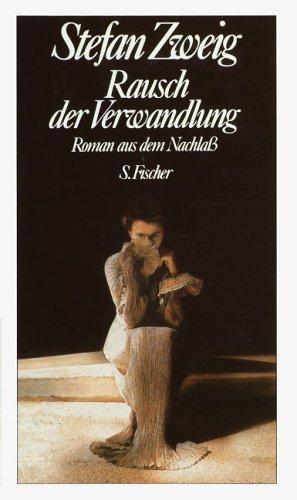 Stefan Zweig. Gesammelte Werke in Einzelbänden: Rausch der Verwandlung: Roman aus dem Nachlaß
