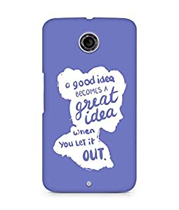 AMEZ a good idea becomes a great idea when you let it out Back Cover For Motorola Nexus 6