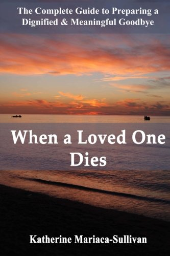 When a Loved One Dies: The Complete Guide to Preparing a Dignified & Meaningful Goodbye PDF Download Free