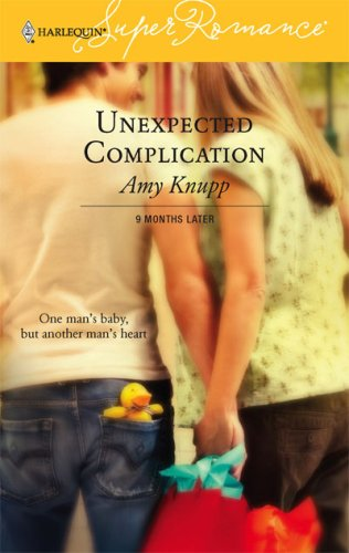Unexpected Complication : 9 Months Later (Harlequin SuperRomance No. 1342) (Superromance), AMY KNUPP