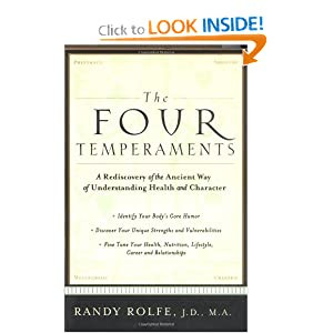 The Four Temperaments: A Rediscovery of the Ancient Way of Understanding Health and Character Randy Rolfe