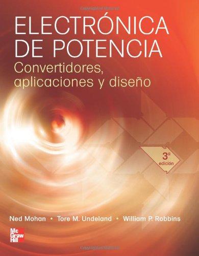 Electrónica de Potencia. Convertidores, Aplicaciones y Diseño (Spanish Edition)