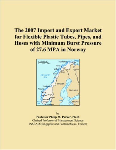 The 2007 Import and Export Market for Flexible Plastic Tubes, Pipes, and Hoses with Minimum Burst Pressure of 27.6 MPA in Norway