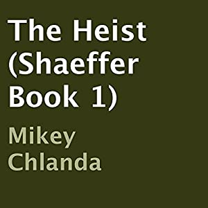 The Heist: Shaeffer, Book 1 | [Mikey Chlanda]