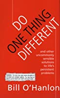 Do One Thing Different: And Other Uncommonly Sensible Solutions to Life's Persistent Problems