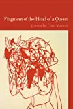 Fragment of the Head of a Queen: Poems [Paperback] [2007] Cate Marvin