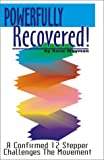img - for Powerfully Recovered! A Confirmed 12 Stepper Challenges the Movement book / textbook / text book