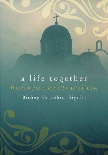 A Life Together: Wisdom of Community from the Christian East, Sigrist Seraphim