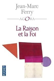 La raison et la foi, Ferry, Jean-Marc