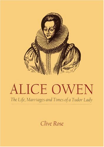 Alice Owen: The Life, Marriages and Times of a Tudor Lady