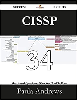 Cissp 34 Success Secrets - 34 Most Asked Questions On Cissp - What You Need To Know