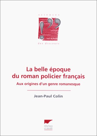 La belle époque du roman policier français : aux origines d'un genre romanesque