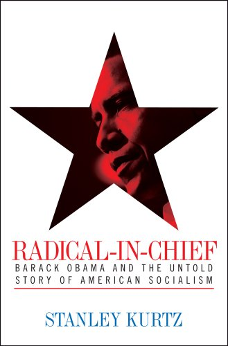 Radical-in-Chief: Barack Obama and the Untold Story of American Socialism: Stanley Kurtz: Amazon.com: Books