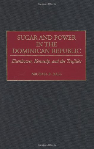 Sugar and Power in the Dominican Republic: Eisenhower, Kennedy, and the Trujillos (Contributions in Latin American Studies) PDF