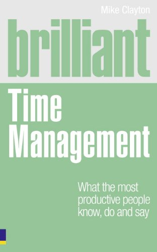 Brilliant Time Management: What the Most Productive People Know Do and Say (Brilliant Business)