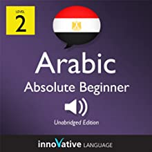 Learn Arabic - Level 2: Absolute Beginner Arabic, Volume 1: Lessons 1-25  by Innovative Language Learning