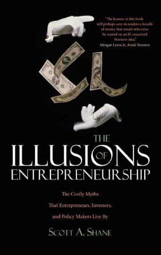 The Illusions of Entrepreneurship: The Costly