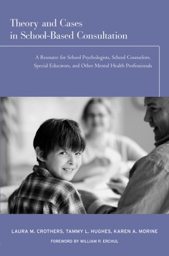 Theory and Cases in School-Based Consultation: A Resource...