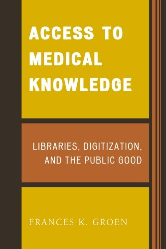 Access to Medical Knowledge: Libraries, Digitization, and the Public Good