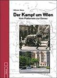 Wilhelm Weiss Der Kampf um Wien: Vom Plattensee zur Donau
