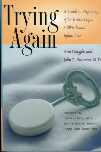 Trying Again: A Guide to Pregnancy After Miscarriage, Stillbirth, and Infant Loss, Ann Douglas, John R. Sussman, Deborah L. Davis