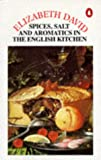 Spices, Salt and Aromatics in the English Kitchen (English Cooking Ancient and Modern Volume I) (0140467963) by David, Elizabeth