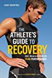 img - for The Athlete's Guide to Recovery( Rest Relax and Restore for Peak Performance)[ATHLETES GT RECOVERY][Paperback] book / textbook / text book