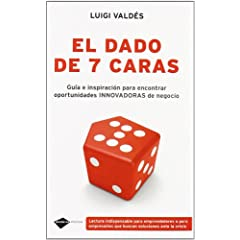 Luigi Valdés – El dado de 7 caras. Guía e inspiración para encontrar oportunidades innovadoras de negocio