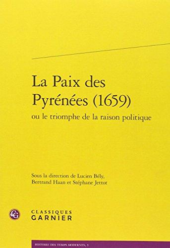 La paix des pyrénées (1659) : Ou le triomphe de la raison politique
