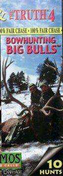 The Truth 4 Bowhunting Big Bulls: 10 Archery hunts